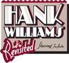 Click here for Hank Williams Revisited - Starring Tim Hadler information, schedule, map, and discount tickets!