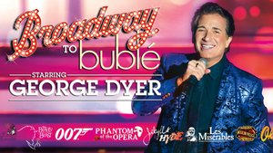 Broadway to Buble' starring George Dyer information, schedule, and show tickets for 2020 & 2021 in Branson, MO.